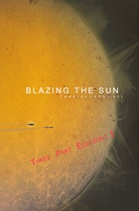 Blazing the Sun Three Part Edition by Cameron Lambright